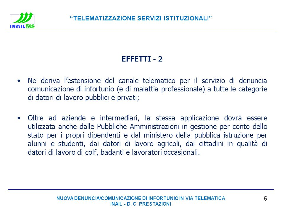TELEMATIZZAZIONE SERVIZI ISTITUZIONALI EFFETTI - 2 Ne deriva lestensione del canale telematico per il servizio di denuncia comunicazione di infortunio