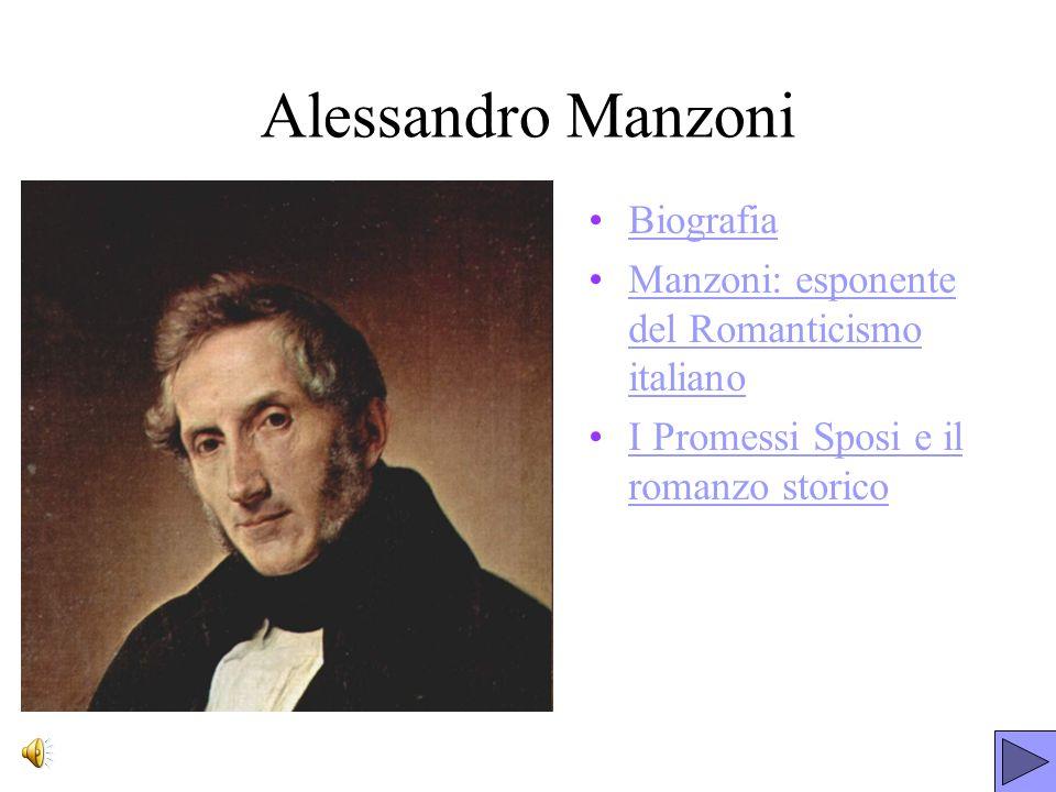Alessandro Manzoni Biografia Manzoni: esponente del Romanticismo italianoManzoni: esponente del Romanticismo italiano I Promessi Sposi e il romanzo st