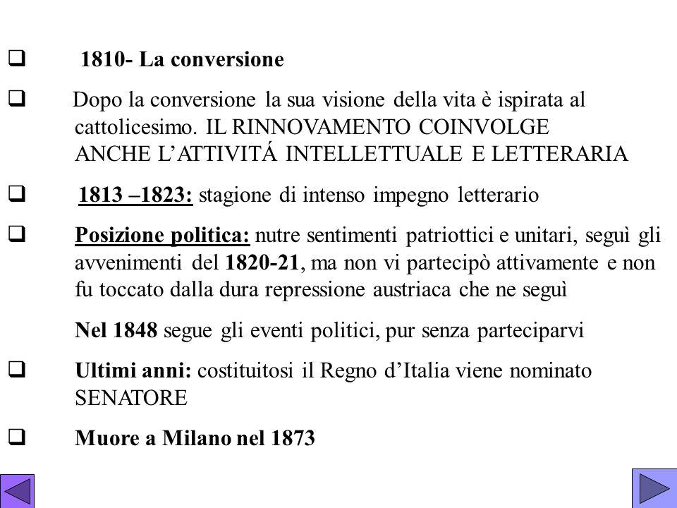1810- La conversione Dopo la conversione la sua visione della vita è ispirata al cattolicesimo. IL RINNOVAMENTO COINVOLGE ANCHE LATTIVITÁ INTELLETTUAL