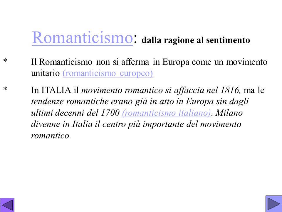 RomanticismoRomanticismo: dalla ragione al sentimento *Il Romanticismo non si afferma in Europa come un movimento unitario (romanticismo europeo)(roma