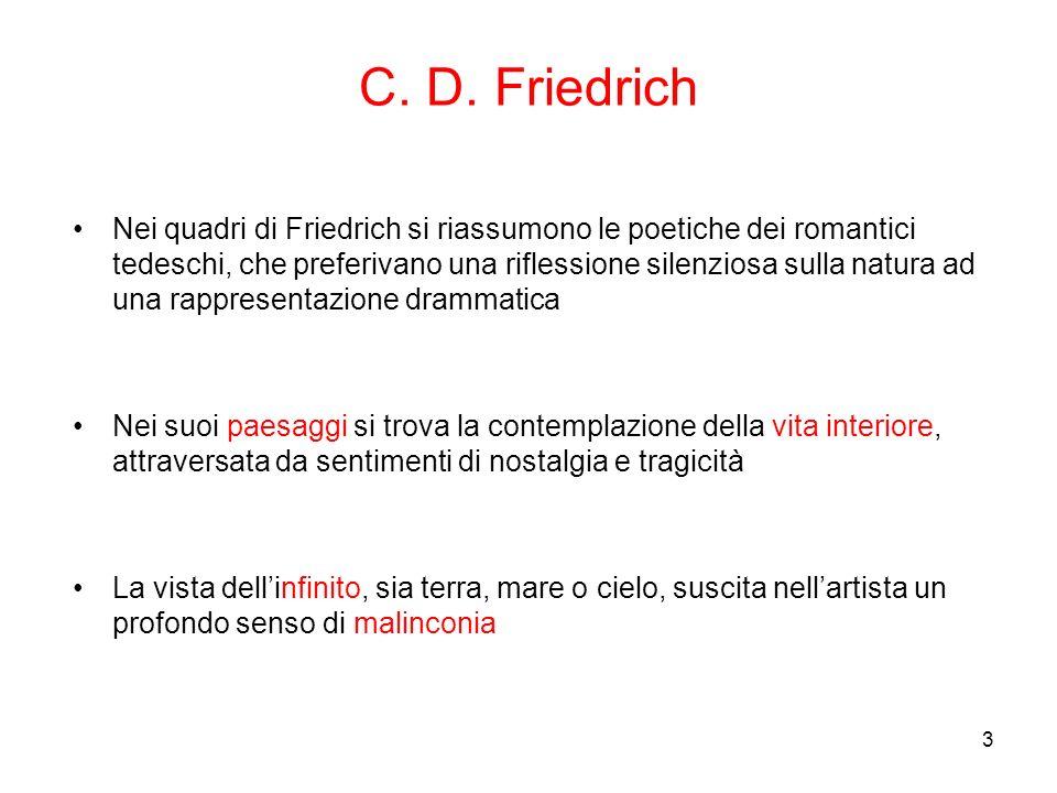 3 C. D. Friedrich Nei quadri di Friedrich si riassumono le poetiche dei romantici tedeschi, che preferivano una riflessione silenziosa sulla natura ad
