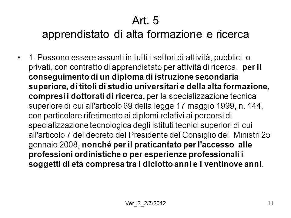 Art. 5 apprendistato di alta formazione e ricerca 1. Possono essere assunti in tutti i settori di attività, pubblici o privati, con contratto di appre
