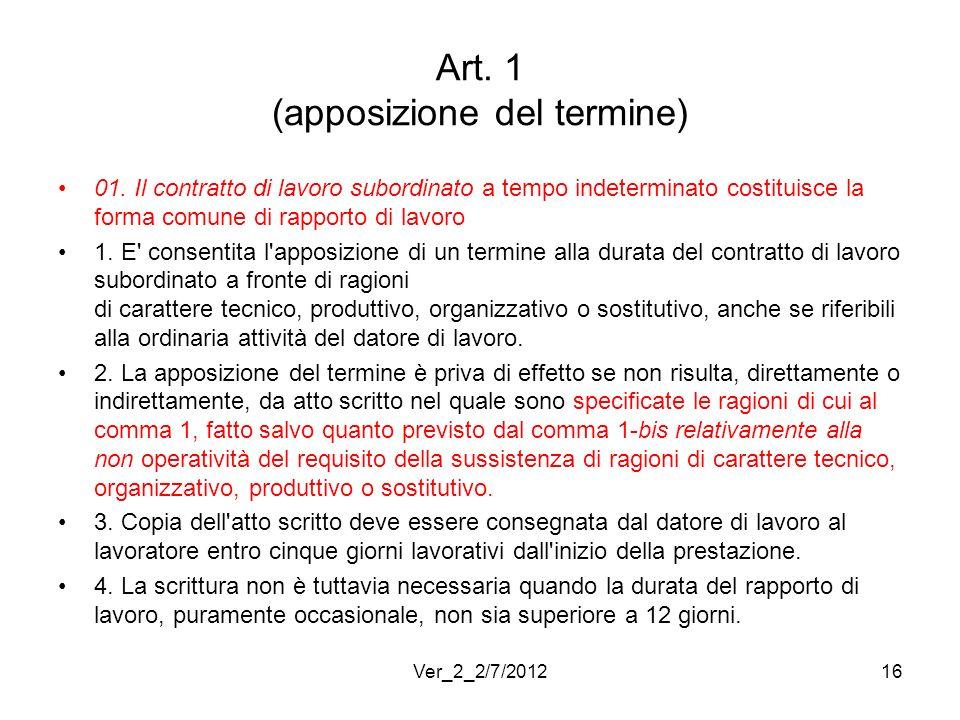 Art. 1 (apposizione del termine) 01. Il contratto di lavoro subordinato a tempo indeterminato costituisce la forma comune di rapporto di lavoro 1. E'