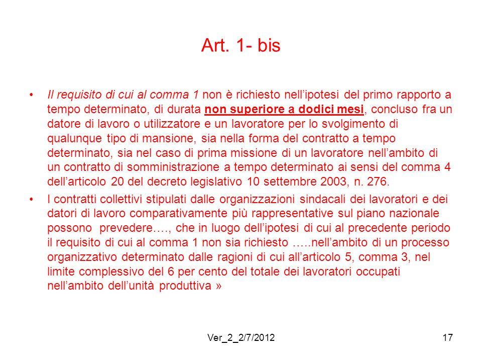 Art. 1- bis Il requisito di cui al comma 1 non è richiesto nellipotesi del primo rapporto a tempo determinato, di durata non superiore a dodici mesi,