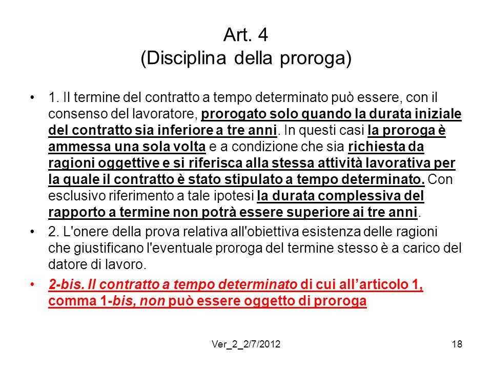Art. 4 (Disciplina della proroga) 1. Il termine del contratto a tempo determinato può essere, con il consenso del lavoratore, prorogato solo quando la