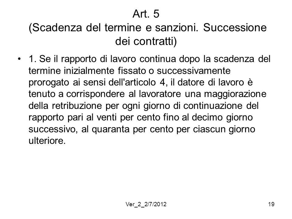 Art. 5 (Scadenza del termine e sanzioni. Successione dei contratti) 1. Se il rapporto di lavoro continua dopo la scadenza del termine inizialmente fis