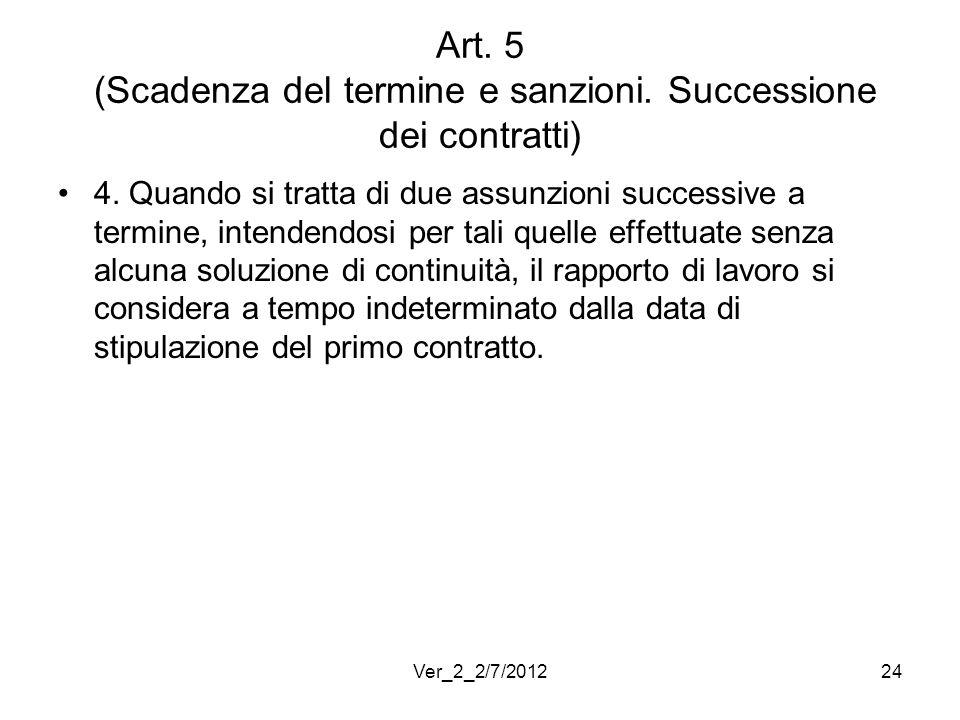 Art. 5 (Scadenza del termine e sanzioni. Successione dei contratti) 4. Quando si tratta di due assunzioni successive a termine, intendendosi per tali