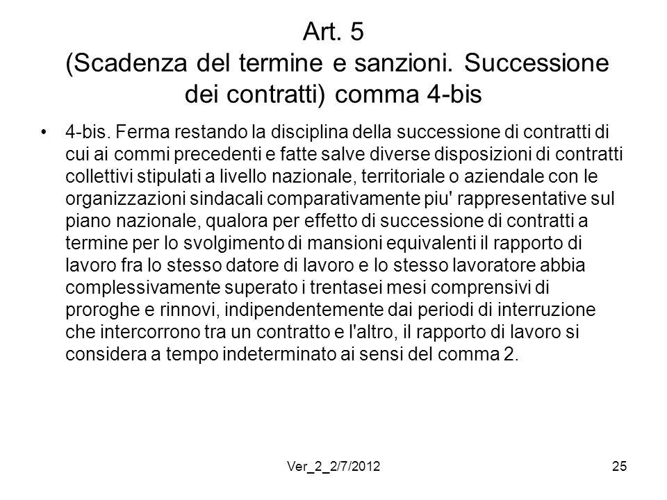 Art. 5 (Scadenza del termine e sanzioni. Successione dei contratti) comma 4-bis 4-bis. Ferma restando la disciplina della successione di contratti di