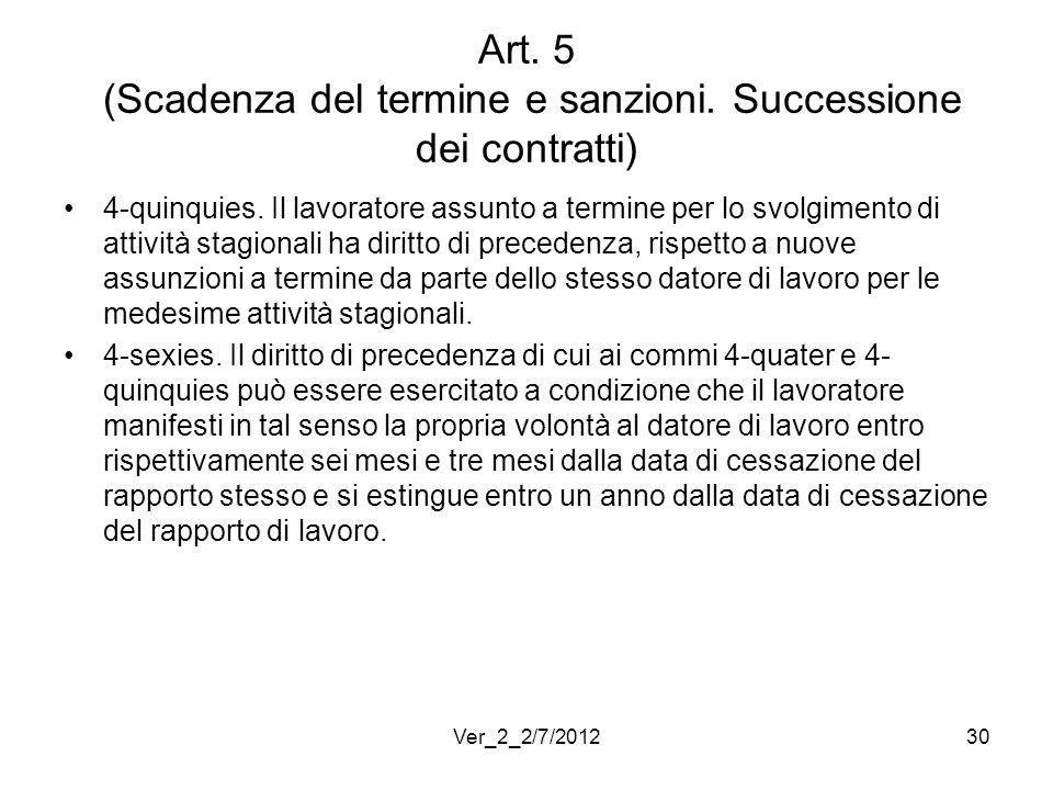 Art. 5 (Scadenza del termine e sanzioni. Successione dei contratti) 4-quinquies. Il lavoratore assunto a termine per lo svolgimento di attività stagio