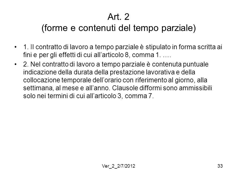 Art. 2 (forme e contenuti del tempo parziale) 1. Il contratto di lavoro a tempo parziale è stipulato in forma scritta ai fini e per gli effetti di cui