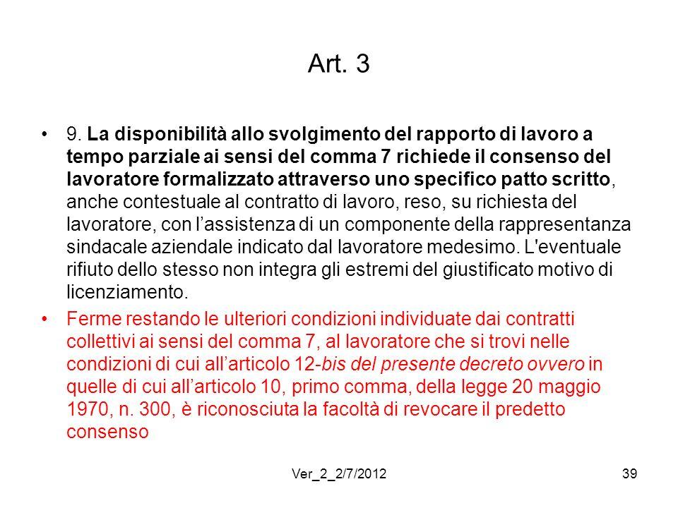 Art. 3 9. La disponibilità allo svolgimento del rapporto di lavoro a tempo parziale ai sensi del comma 7 richiede il consenso del lavoratore formalizz