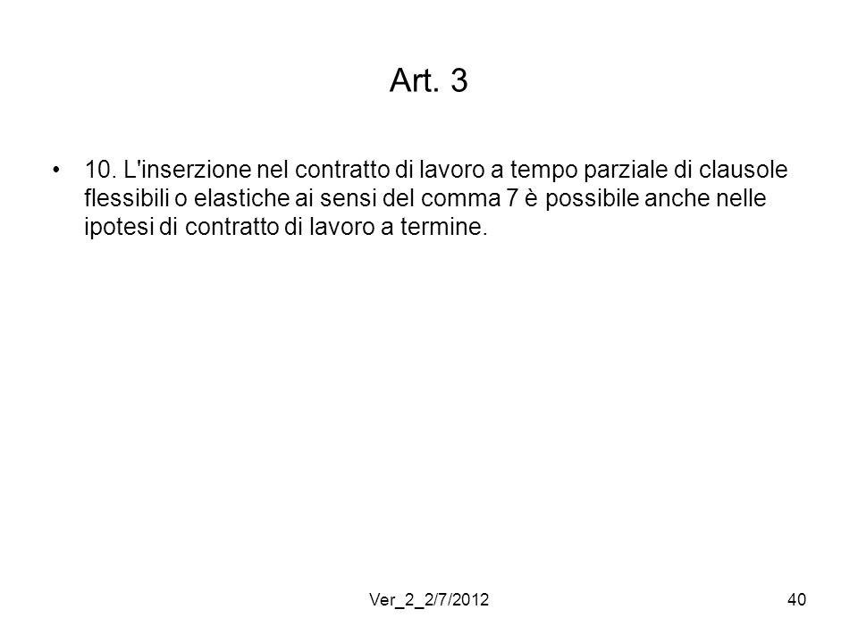 Art. 3 10. L'inserzione nel contratto di lavoro a tempo parziale di clausole flessibili o elastiche ai sensi del comma 7 è possibile anche nelle ipote