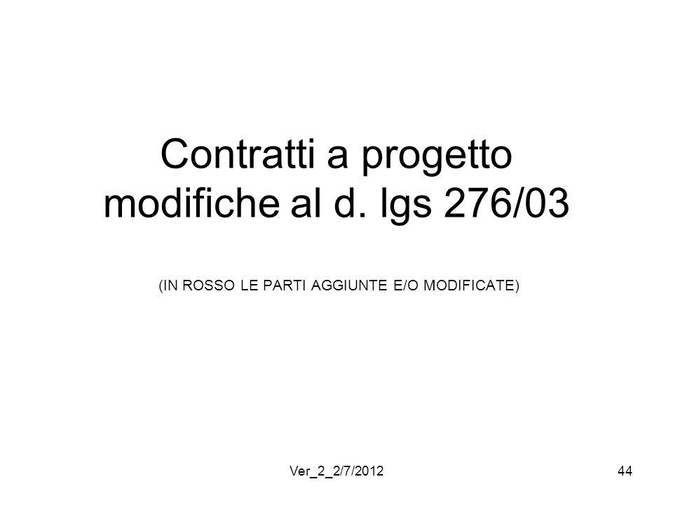 Contratti a progetto modifiche al d. lgs 276/03 (IN ROSSO LE PARTI AGGIUNTE E/O MODIFICATE) 44Ver_2_2/7/2012