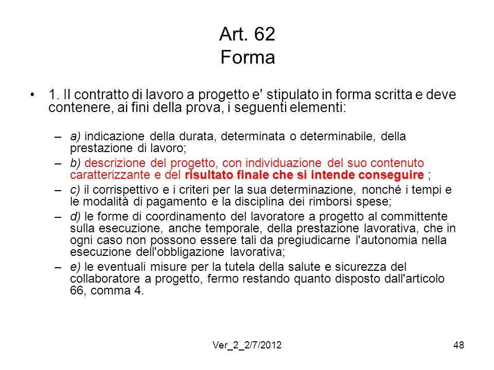 Art. 62 Forma 1. Il contratto di lavoro a progetto e' stipulato in forma scritta e deve contenere, ai fini della prova, i seguenti elementi: –a) indic