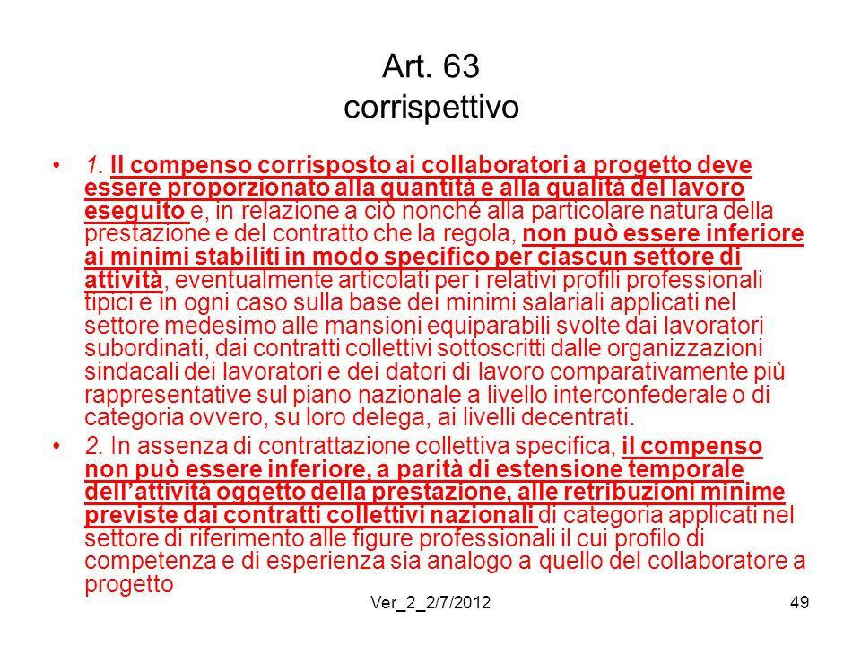 Art. 63 corrispettivo 1. Il compenso corrisposto ai collaboratori a progetto deve essere proporzionato alla quantità e alla qualità del lavoro eseguit