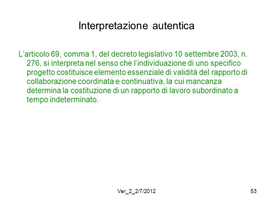 Interpretazione autentica Larticolo 69, comma 1, del decreto legislativo 10 settembre 2003, n. 276, si interpreta nel senso che lindividuazione di uno