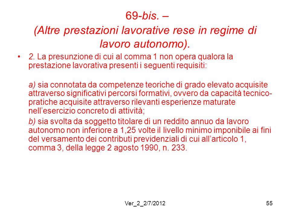 69-bis. – (Altre prestazioni lavorative rese in regime di lavoro autonomo). 2. La presunzione di cui al comma 1 non opera qualora la prestazione lavor