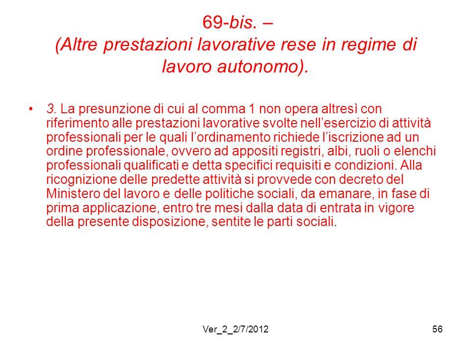69-bis. – (Altre prestazioni lavorative rese in regime di lavoro autonomo). 3. La presunzione di cui al comma 1 non opera altresì con riferimento alle
