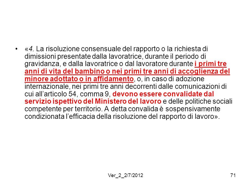 «4. La risoluzione consensuale del rapporto o la richiesta di dimissioni presentate dalla lavoratrice, durante il periodo di gravidanza, e dalla lavor