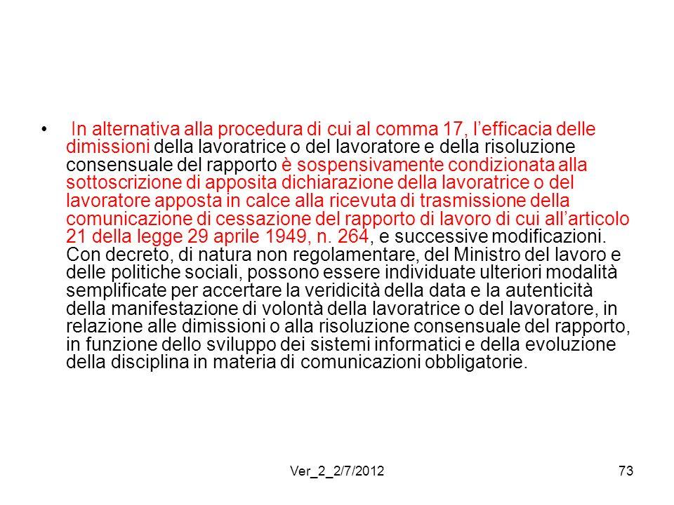 In alternativa alla procedura di cui al comma 17, lefficacia delle dimissioni della lavoratrice o del lavoratore e della risoluzione consensuale del r