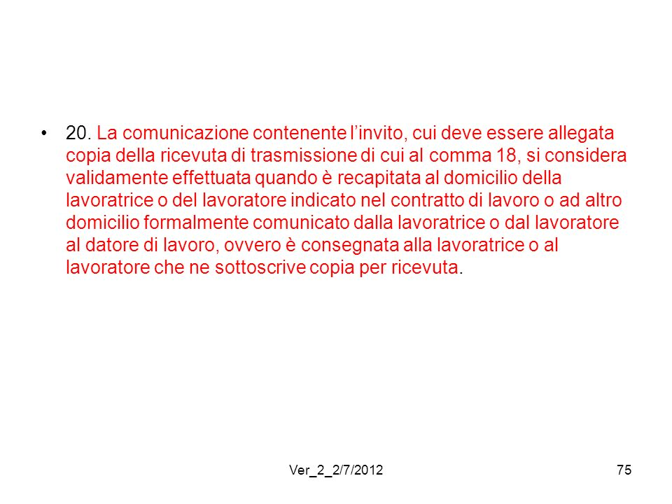 20. La comunicazione contenente linvito, cui deve essere allegata copia della ricevuta di trasmissione di cui al comma 18, si considera validamente ef