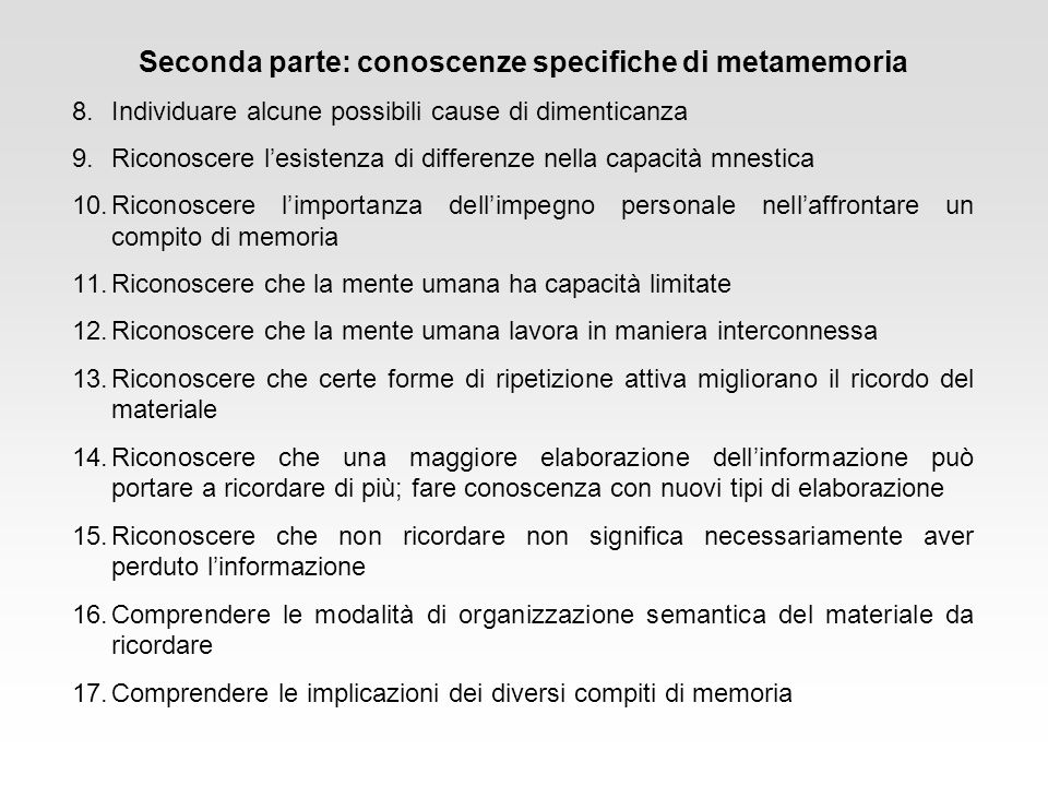 Seconda parte: conoscenze specifiche di metamemoria 8.Individuare alcune possibili cause di dimenticanza 9.Riconoscere lesistenza di differenze nella