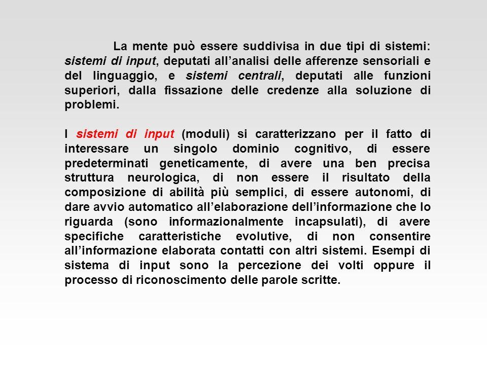 La mente può essere suddivisa in due tipi di sistemi: sistemi di input, deputati allanalisi delle afferenze sensoriali e del linguaggio, e sistemi cen