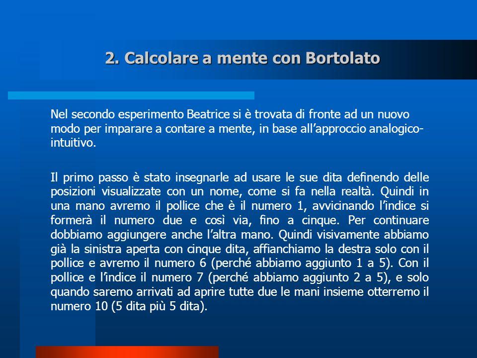 2. Calcolare a mente con Bortolato Nel secondo esperimento Beatrice si è trovata di fronte ad un nuovo modo per imparare a contare a mente, in base al