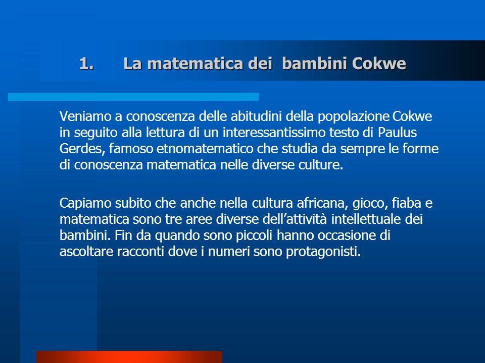 1.La matematica dei bambini Cokwe Veniamo a conoscenza delle abitudini della popolazione Cokwe in seguito alla lettura di un interessantissimo testo d