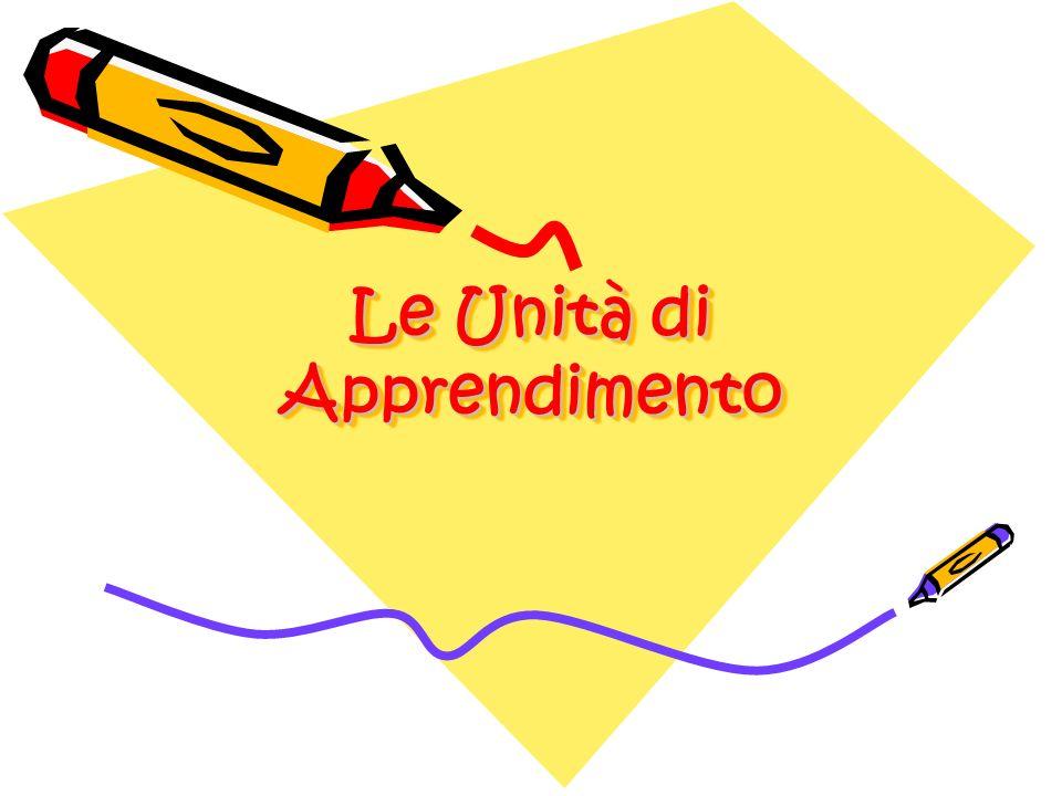 Le Unità di Apprendimento Le Unità di Apprendimento
