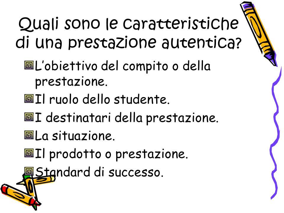 Quali sono le caratteristiche di una prestazione autentica? Lobiettivo del compito o della prestazione. Il ruolo dello studente. I destinatari della p