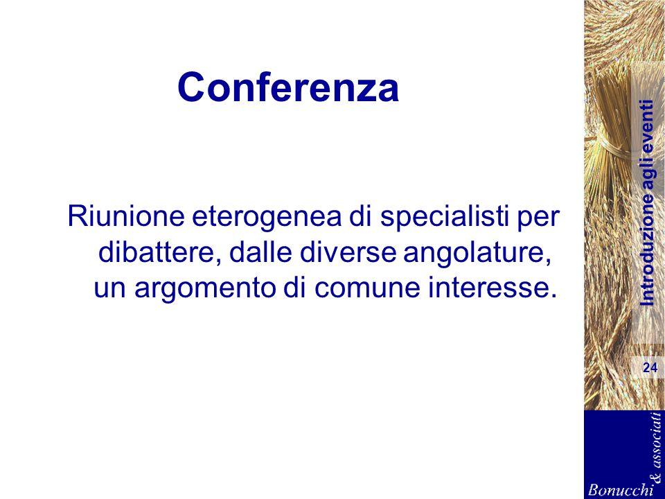 Introduzione agli eventi 24 Conferenza Riunione eterogenea di specialisti per dibattere, dalle diverse angolature, un argomento di comune interesse.