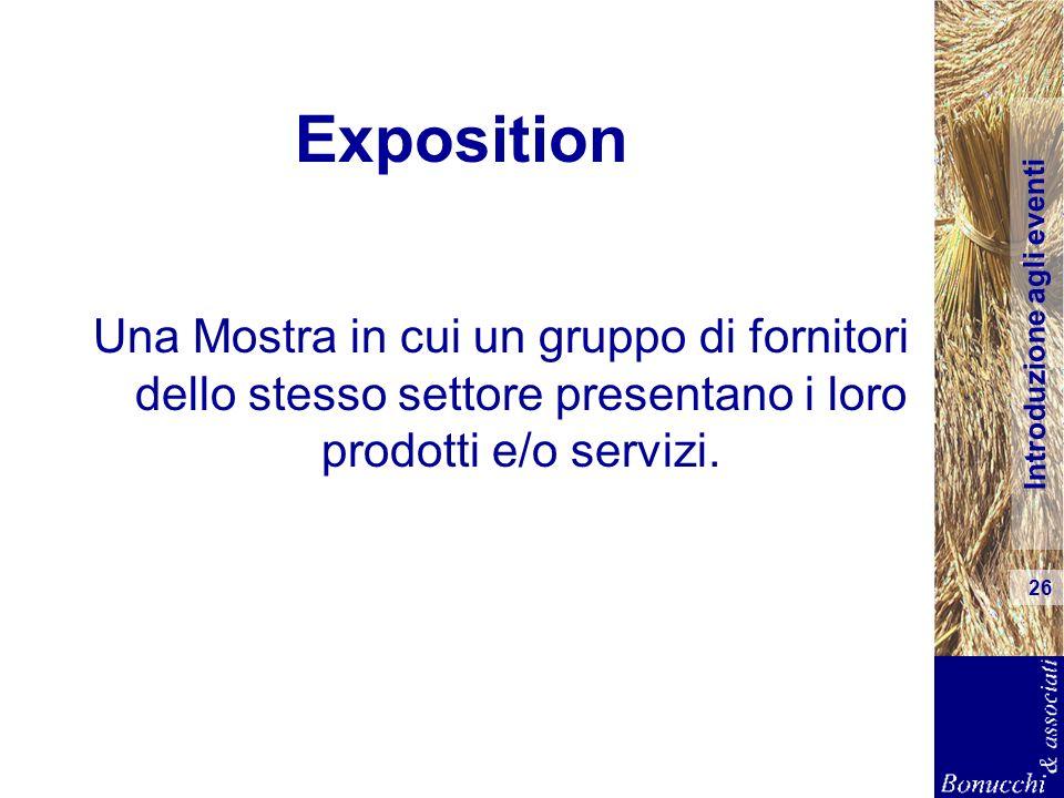 Introduzione agli eventi 26 Exposition Una Mostra in cui un gruppo di fornitori dello stesso settore presentano i loro prodotti e/o servizi.