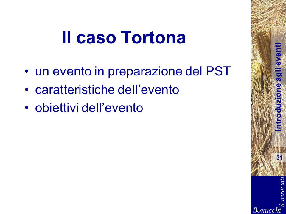 Introduzione agli eventi 31 Il caso Tortona un evento in preparazione del PST caratteristiche dellevento obiettivi dellevento