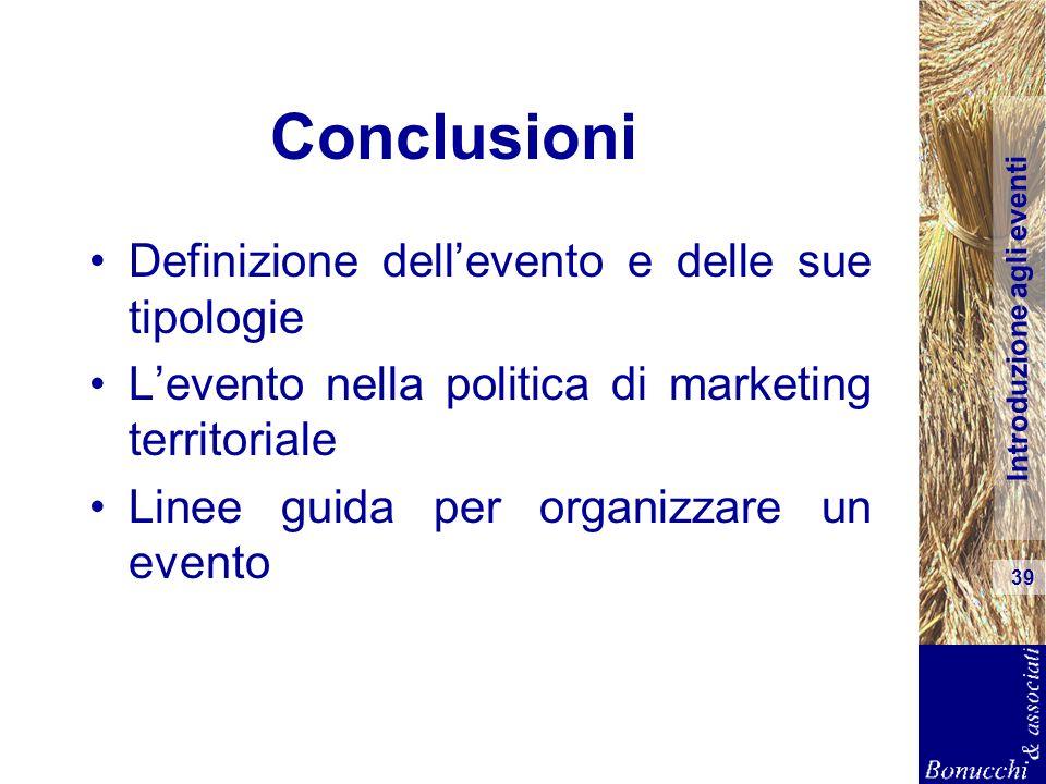 Introduzione agli eventi 39 Conclusioni Definizione dellevento e delle sue tipologie Levento nella politica di marketing territoriale Linee guida per