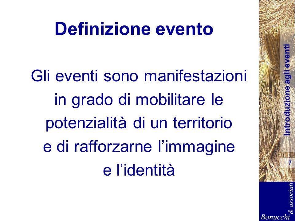Introduzione agli eventi 7 Definizione evento Gli eventi sono manifestazioni in grado di mobilitare le potenzialità di un territorio e di rafforzarne