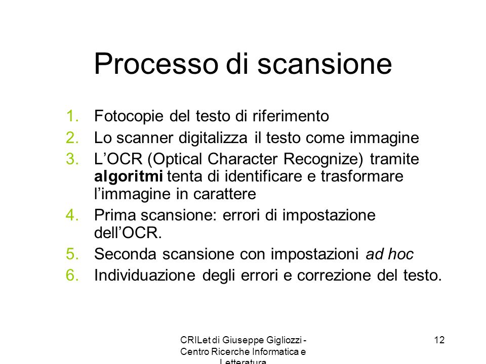 CRILet di Giuseppe Gigliozzi - Centro Ricerche Informatica e Letteratura 12 Processo di scansione 1.Fotocopie del testo di riferimento 2.Lo scanner di