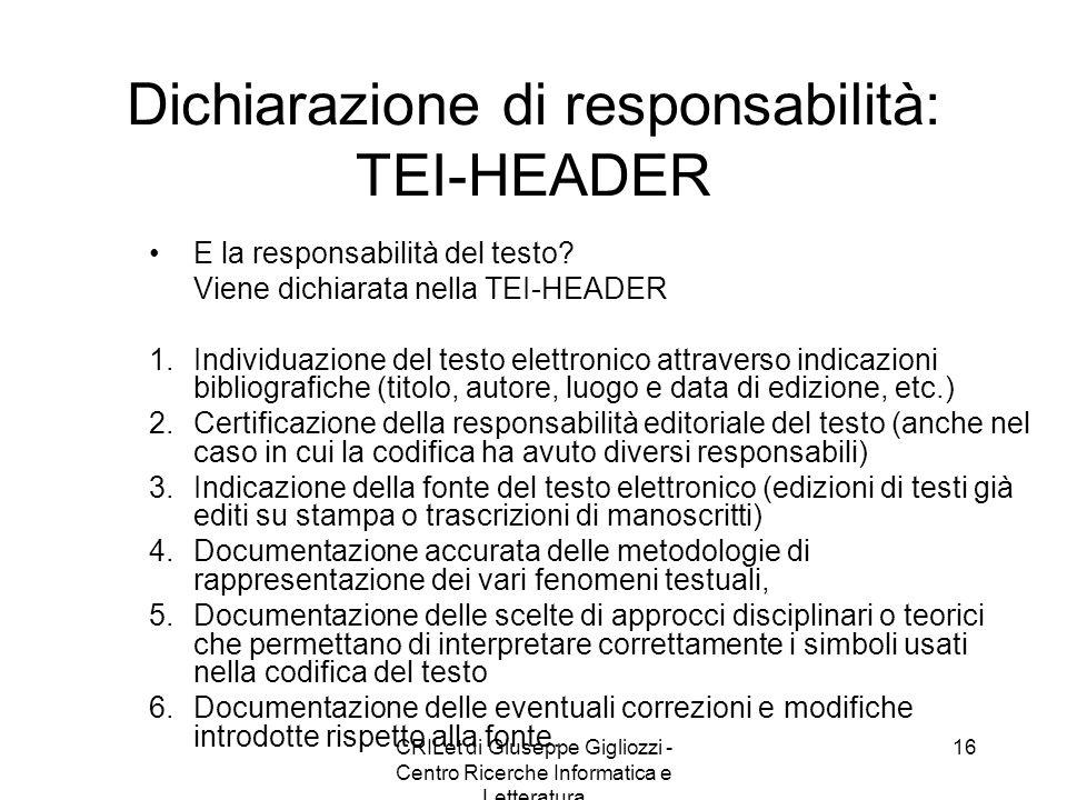 CRILet di Giuseppe Gigliozzi - Centro Ricerche Informatica e Letteratura 16 Dichiarazione di responsabilità: TEI-HEADER E la responsabilità del testo?