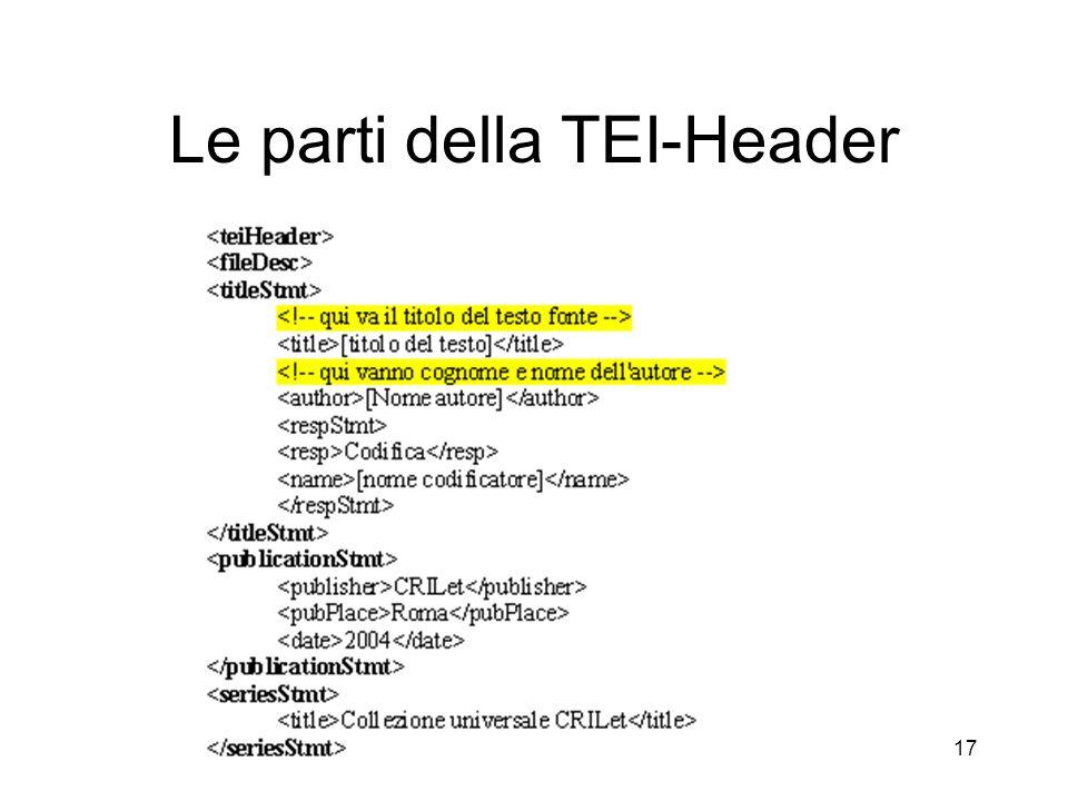 CRILet di Giuseppe Gigliozzi - Centro Ricerche Informatica e Letteratura 17 Le parti della TEI-Header