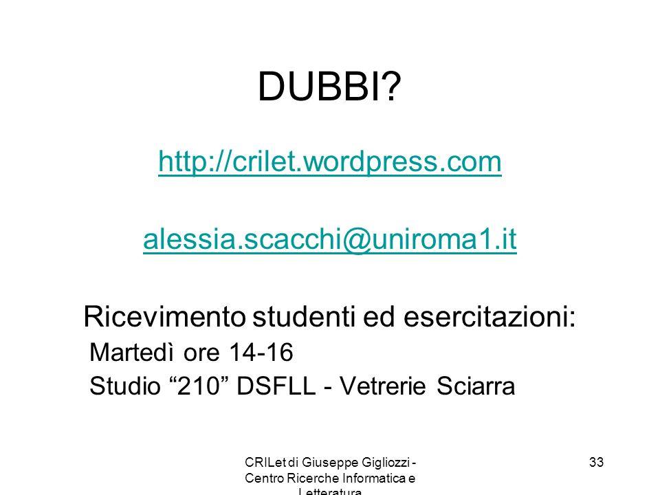 CRILet di Giuseppe Gigliozzi - Centro Ricerche Informatica e Letteratura 33 DUBBI? http://crilet.wordpress.com alessia.scacchi@uniroma1.it Ricevimento