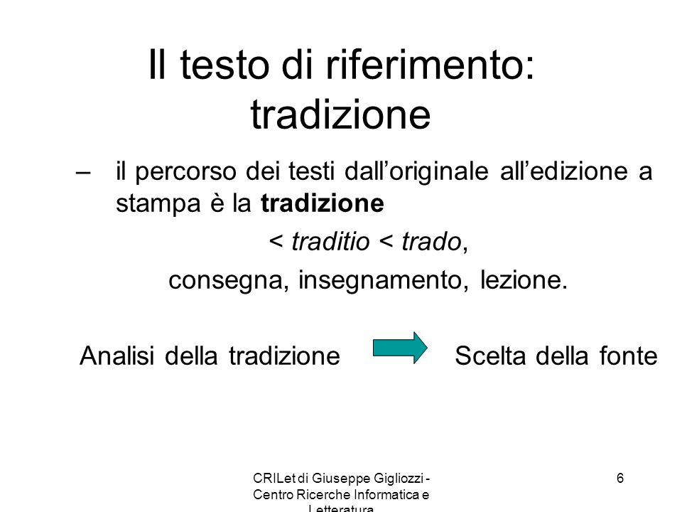 CRILet di Giuseppe Gigliozzi - Centro Ricerche Informatica e Letteratura 6 Il testo di riferimento: tradizione –il percorso dei testi dalloriginale al
