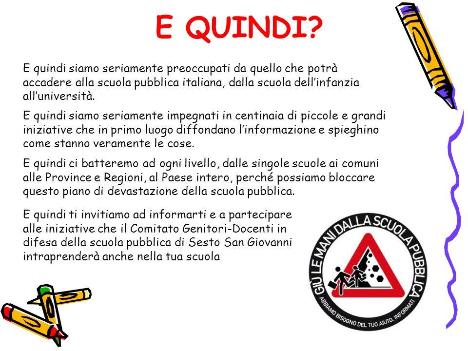 E QUINDI? E quindi siamo seriamente preoccupati da quello che potrà accadere alla scuola pubblica italiana, dalla scuola dellinfanzia alluniversità. E