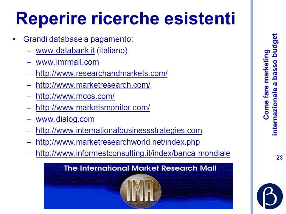Come fare marketing internazionale a basso budget 22 Reperire le ricerche Identificare report di ricerca disponibili Acquistare in linea prodotti di r