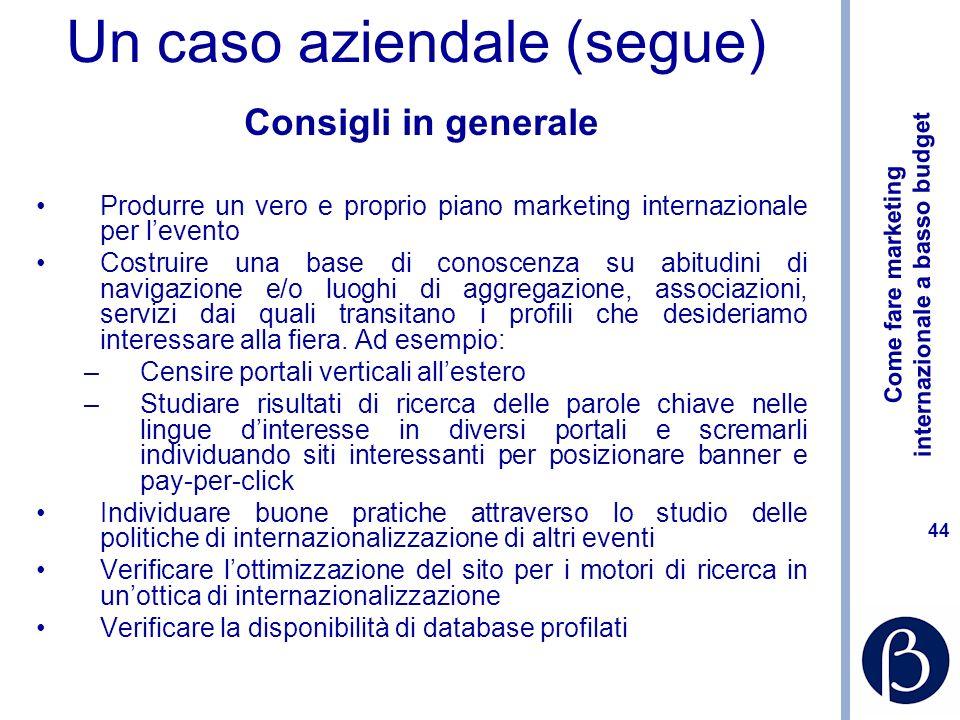 Come fare marketing internazionale a basso budget 43 Un caso aziendale: internazionalizzazione di un evento sul mercato dellacciaio Queste considerazi