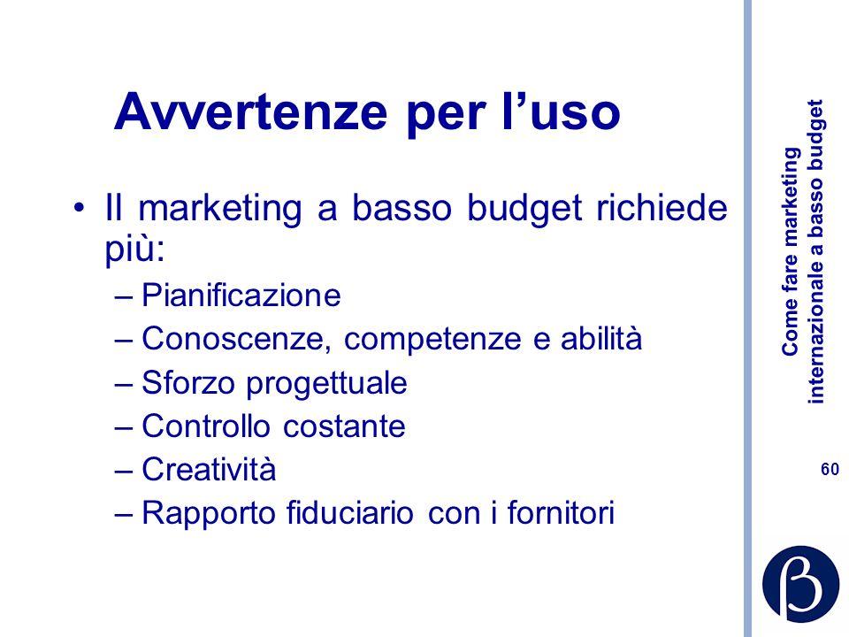 Come fare marketing internazionale a basso budget 59 Come decidere gli investimenti di marketing Investimenti, non spese! Stanziamento pubblicitario –