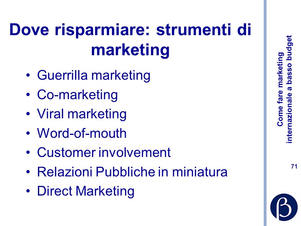 Come fare marketing internazionale a basso budget 70 Dove risparmiare: approccio di marketing internazionale Etnocentico Policentrico Global