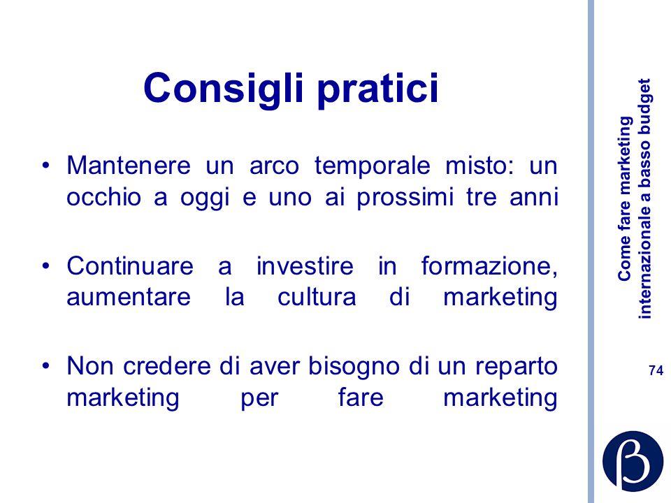 Come fare marketing internazionale a basso budget 73 Consigli pratici Esternalizzare alcune attività di marketing, cercando di non impoverire la cultu