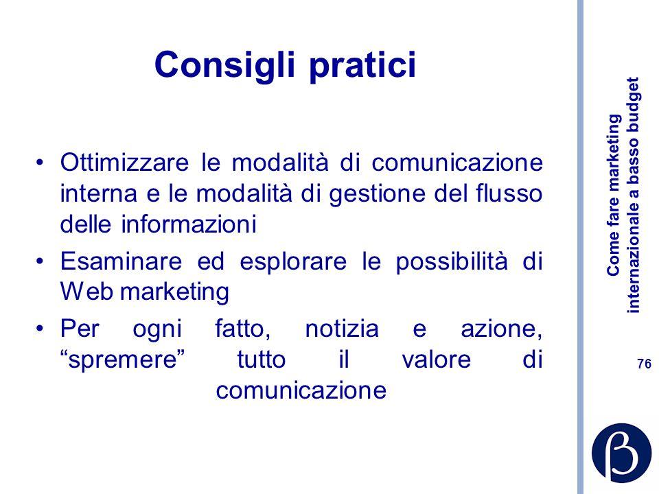 Come fare marketing internazionale a basso budget 75 Consigli pratici Esplicitare e formalizzare il processo di marketing in un piano marketing: se un