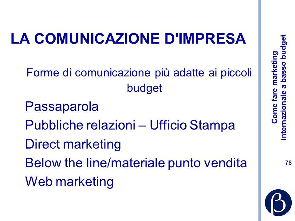 Come fare marketing internazionale a basso budget 77 Consigli pratici Se si utilizza un consulente non chiedere ricette di marketing, ma piuttosto un