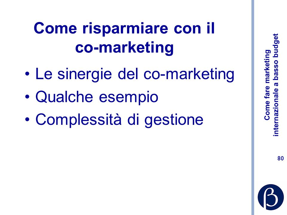 Come fare marketing internazionale a basso budget 79 Direct Marketing Con il DM ci mettiamo direttamente in comunicazione con il consumatore di cui co